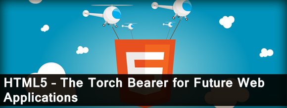 HTML5 – The Torch Bearer for Future Web Applications 1