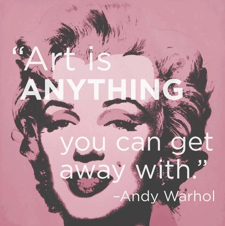 """Art is anything you can get away with."" By Andy Warhol"