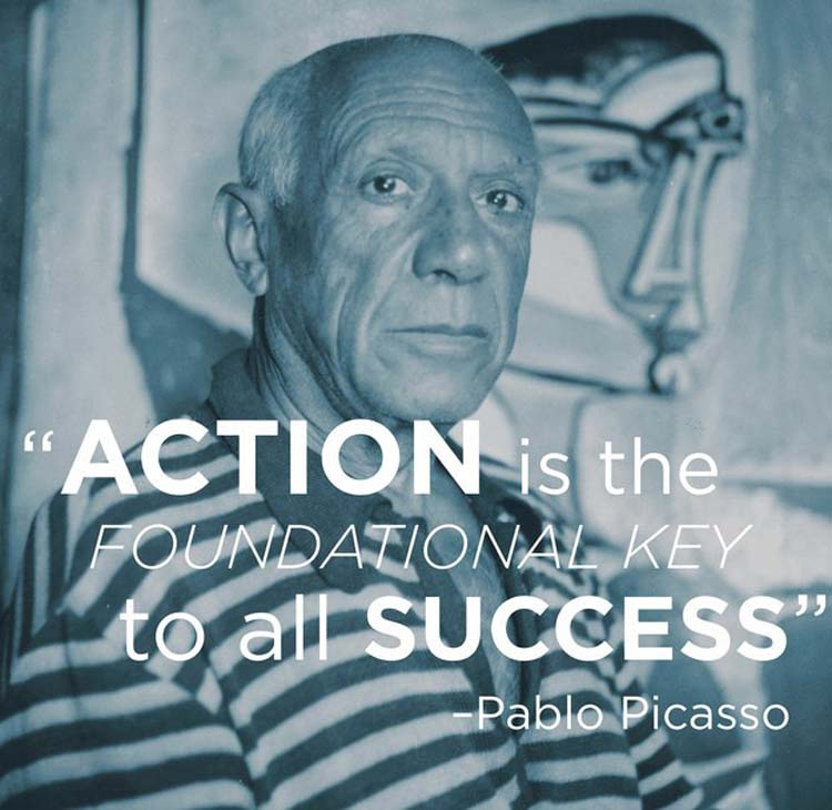 """Action is the foundational key to all success."" By Pablo Picasso"
