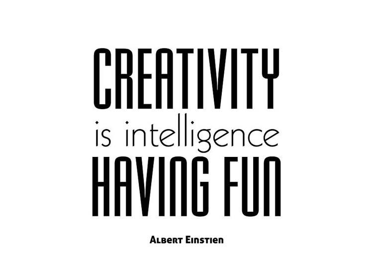 """""""Creativity is intelligence having fun."""" By Albert Einstein"""
